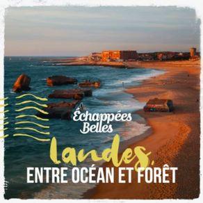 """Revoir les Echappées Belles Landes : """"Entre forêt et océan"""""""